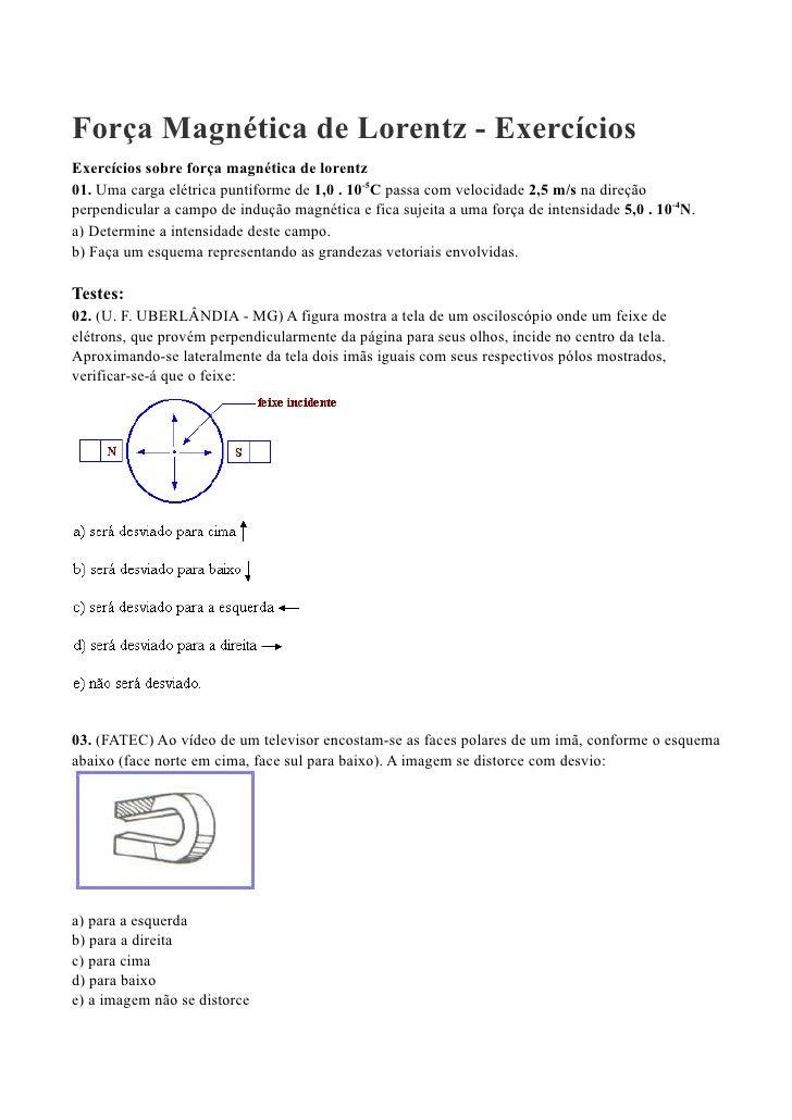 Força Magnética de Lorentz - ExercíciosExercícios sobre força magnética de lorentz01. Uma carga elétrica puntiforme de 1,0...