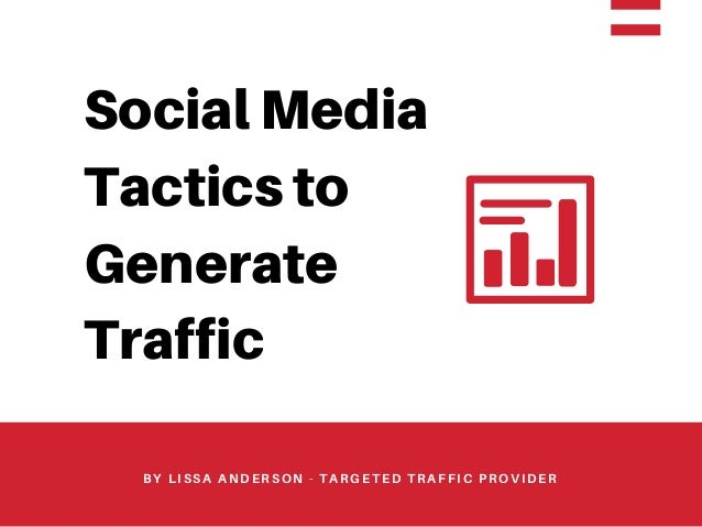 Social Media Tactics to Generate Traffic BY LISSA ANDERSON - TARGETED TRAFFIC PROVIDER