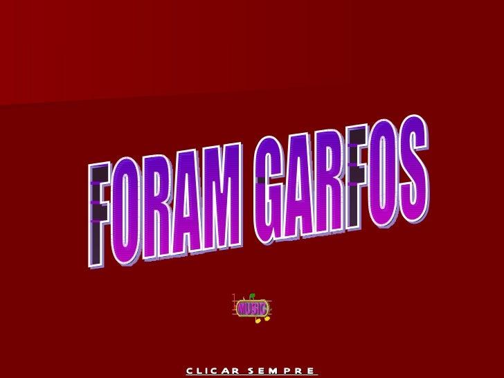 FORAM GARFOS CLICAR SEMPRE
