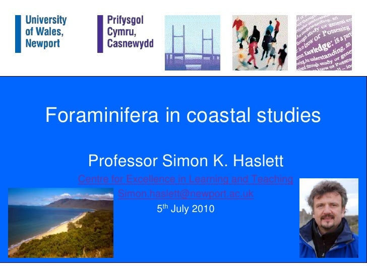 Foraminifera in coastal studies<br />Professor Simon K. Haslett<br />Centre for Excellence in Learning and Teaching<br />S...