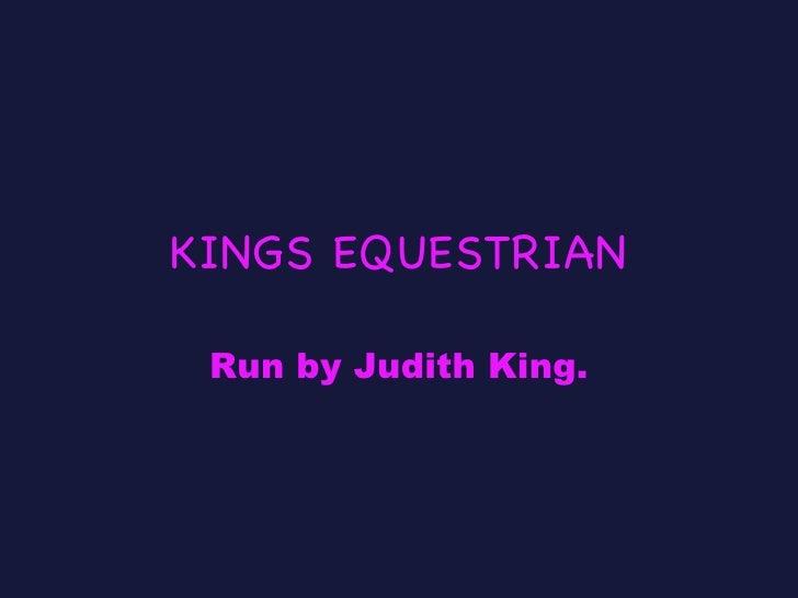 KINGS EQUESTRIAN Run by Judith King.