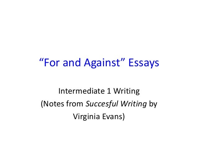 writing for and against essays Phrases, structures and expression used to write persuasive arguments for and against something with example short essay and exercise.