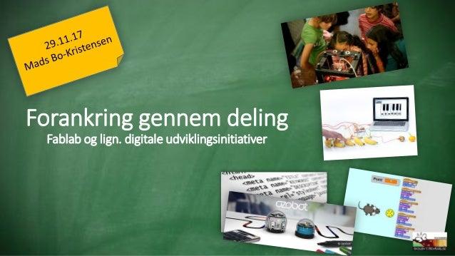 Forankring gennem deling Fablab og lign. digitale udviklingsinitiativer