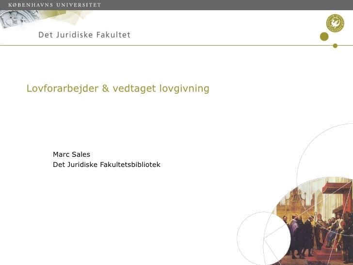 Lovforarbejder & vedtaget lovgivning Marc Sales Det Juridiske Fakultetsbibliotek