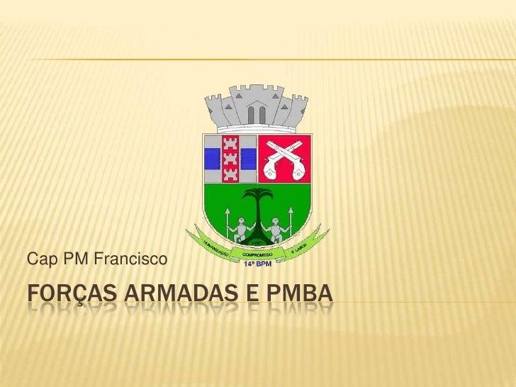 Forças armadas e PMBA<br />Cap PM Francisco<br />
