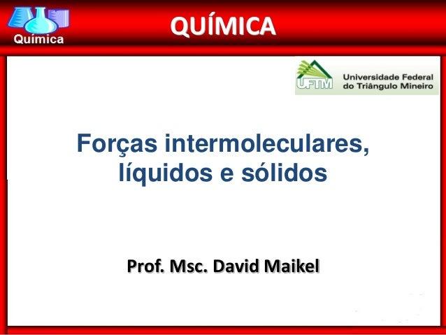 QUÍMICAForças intermoleculares,   líquidos e sólidos    Prof. Msc. David Maikel