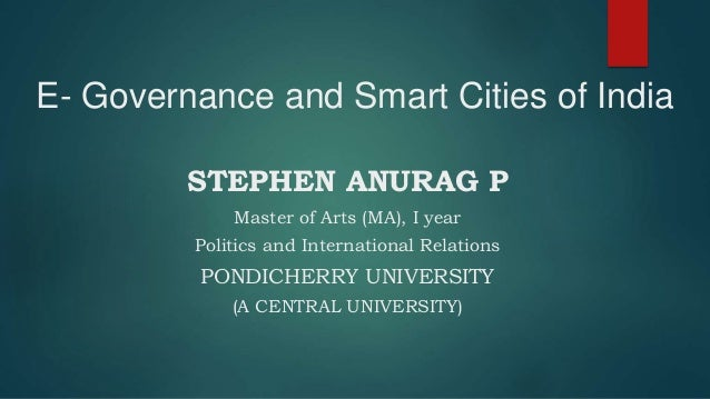 E- Governance and Smart Cities of India STEPHEN ANURAG P Master of Arts (MA), I year Politics and International Relations ...