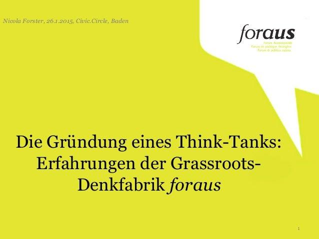 Die Gründung eines Think-Tanks: Erfahrungen der Grassroots- Denkfabrik foraus Nicola Forster, 26.1.2015, Civic.Circle, Bad...
