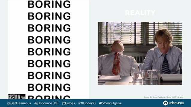 Boring Gif: https://giphy.com/gifs/H9Li75tmlnwkg @BenHarmanus @Unbounce_DE @Forbes #30under30 #forbesbulgaria REALITY