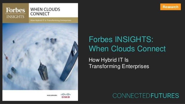 Forbes INSIGHTS: When Clouds Connect How Hybrid IT Is Transforming Enterprises Research