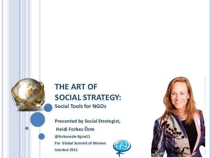THE ART OF SOCIAL STRATEGY:Social Tools for NGOs<br />Presented by Social Strategist,<br />Heidi Forbes Öste<br />@forbeso...