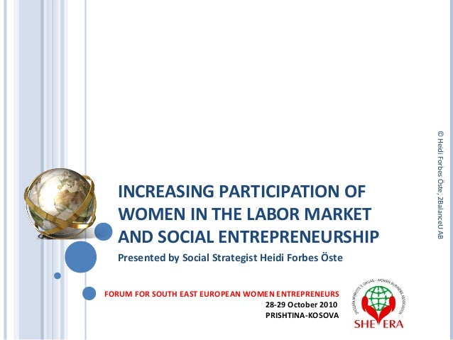 INCREASING PARTICIPATION OF WOMEN IN THE LABOR MARKET AND SOCIAL ENTREPRENEURSHIP Presented by Social Strategist Heidi For...