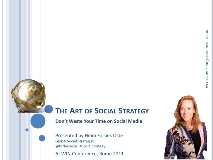 The Art of Social Strategy<br />2011© Heidi Forbes Öste, 2BalanceU AB<br />Don't Waste Your Time on Social Media<br />Pres...