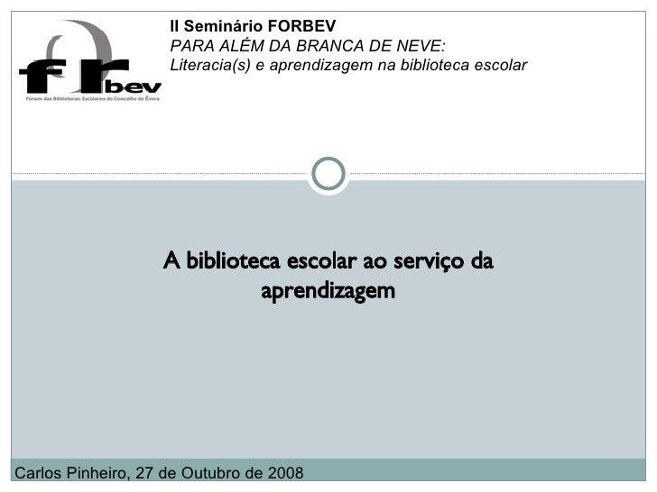 A biblioteca escolar ao serviço da aprendizagem II Seminário FORBEV PARA ALÉM DA BRANCA DE NEVE:  Literacia(s) e aprendiza...
