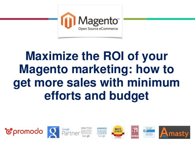 Maximize the ROI of your Magento marketing: how to get more sales with minimum efforts and budget