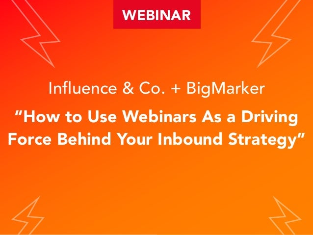 """Influence & Co. + BigMarker """"How to Use WebinarsAs a Driving Force Behind Your Inbound Strategy"""" WEBINAR"""