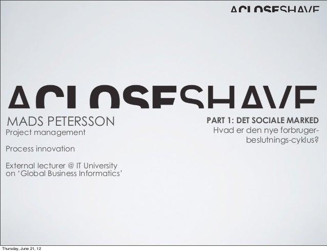 MADS PETERSSON                     PART 1: DET SOCIALE MARKED Project management                   Hvad er den nye forbrug...