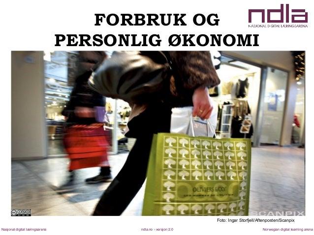 ndla.no - versjon 2.0Nasjonal digital læringsarena Norwegian digital learning arena FORBRUK OG PERSONLIG ØKONOMI Foto: Ing...