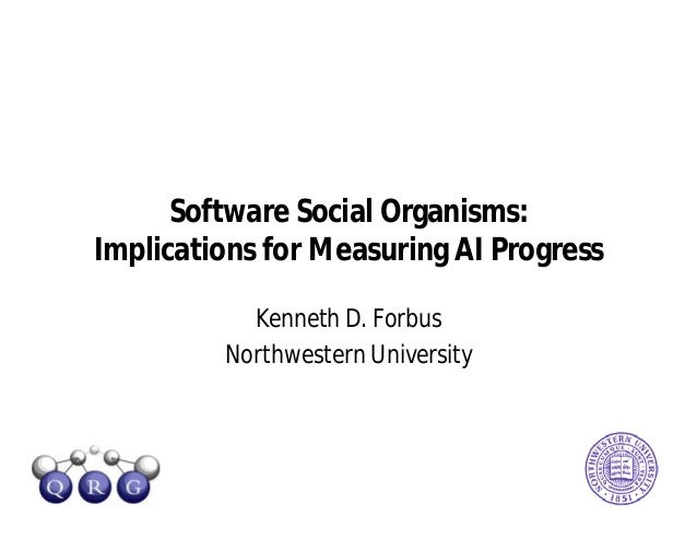 Software Social Organisms: Implications for Measuring AI Progress Kenneth D. Forbus Northwestern University