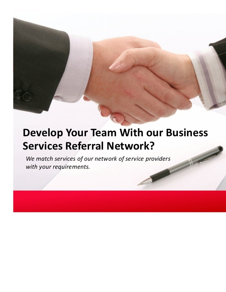 Develop Your Team With our BusinessServices Referral Network?We match services of our network of service providerswith you...