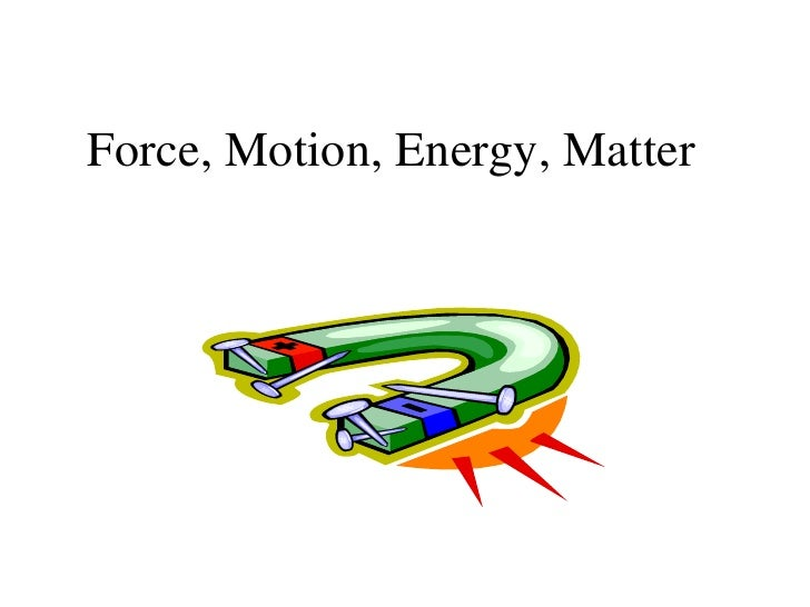 Force, Motion, Energy, Matter<br />