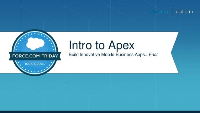 Intro to Apex Build Innovative Mobile Business Apps...Fast