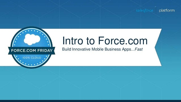 Intro to Force.com Build Innovative Mobile Business Apps...Fast