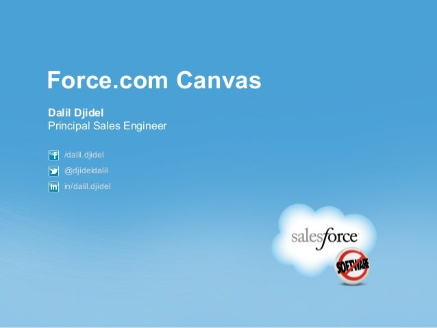 Force.com Canvas Dalil Djidel Principal Sales Engineer /dalil.djidel @djideldalil in/dalil.djidel