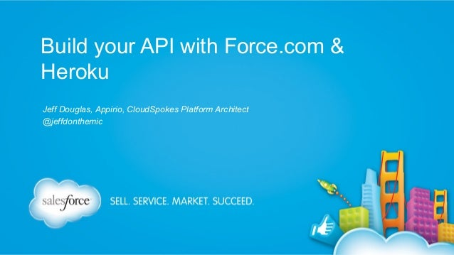 Build your API with Force.com & Heroku Jeff Douglas, Appirio, CloudSpokes Platform Architect @jeffdonthemic