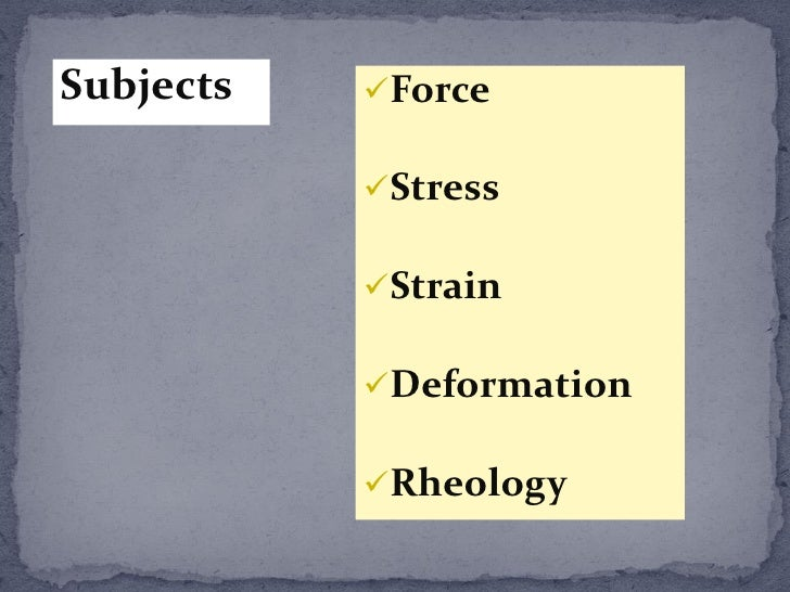 Subjects   Force             Stress             Strain             Deformation             Rheology