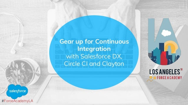 Gear up for Continuous Integration with Salesforce DX, Circle CI an…