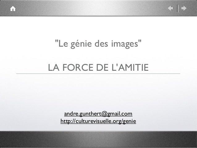 """""""Le génie des images""""LA FORCE DE LAMITIE   andre.gunthert@gmail.com  http://culturevisuelle.org/genie"""