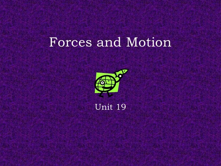 Forces and Motion      Unit 19