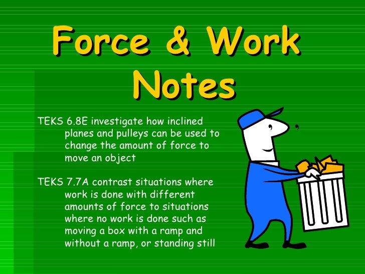 Force & Work       NotesTEKS 6.8E investigate how inclined    planes and pulleys can be used to    change the amount of fo...