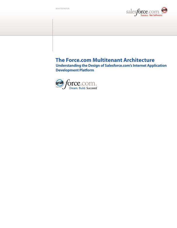 WHITEPAPER     The Force.com Multitenant Architecture Understanding the Design of Salesforce.com's Internet Application De...