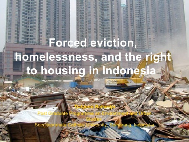 Forced eviction,homelessness, and the right  to housing in Indonesia                    Tjahjono Rahardjo    Post Graduate...