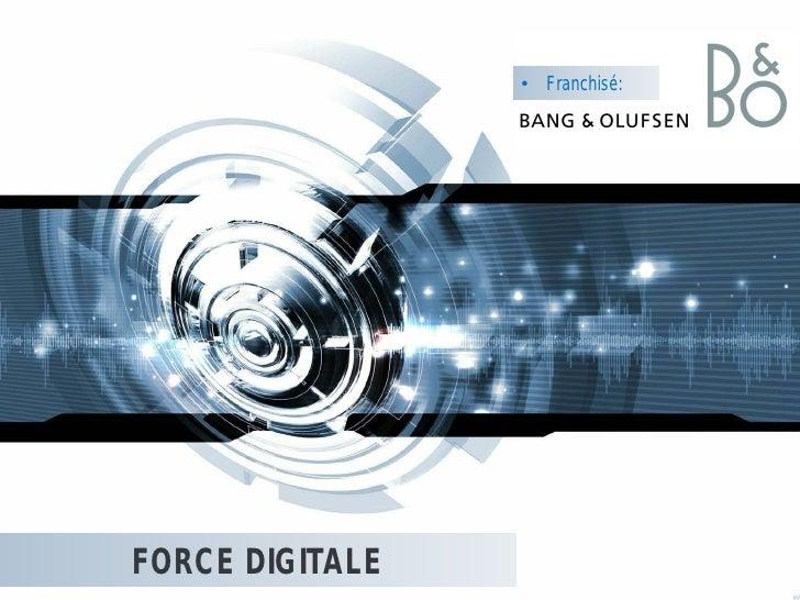 • Franchisé:     FORCE DIGITALE