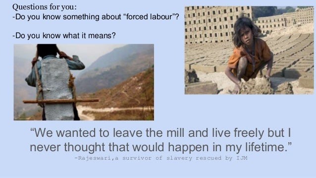 """Questions for you: -Do you know something about """"forced labour""""? -Do you know what it means? """"We wanted to leave the mill ..."""