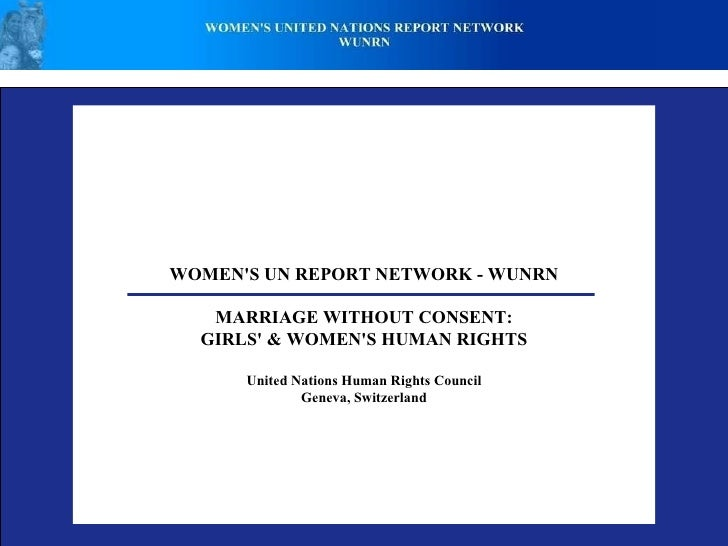WOMEN'S UN REPORT NETWORK - WUNRN  MARRIAGE WITHOUT CONSENT: GIRLS' & WOMEN'S HUMAN RIGHTS  United Nations Human Rights ...