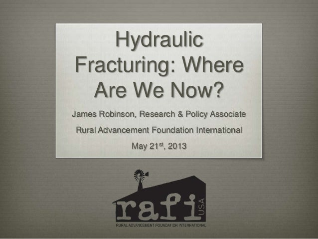 HydraulicFracturing: WhereAre We Now?James Robinson, Research & Policy AssociateRural Advancement Foundation International...