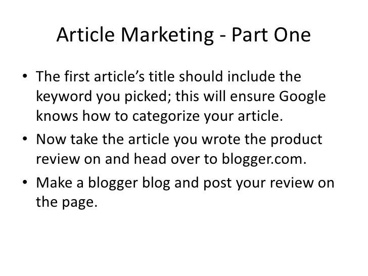 Article Marketing - Part One • The first article's title should include the   keyword you picked; this will ensure Google ...