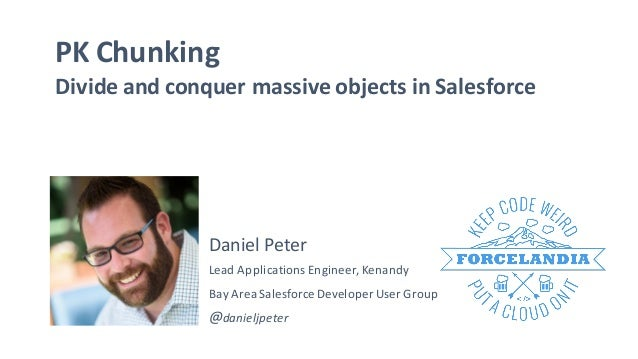 PK Chunking Divide and conquer massive objects in Salesforce Daniel Peter Lead Applications Engineer,Kenandy @danieljpeter...