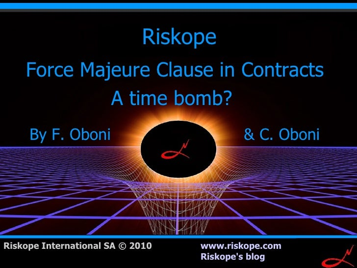 Riskope     Force Majeure Clause in Contracts              A time bomb?      By F. Oboni                          & C. Obo...
