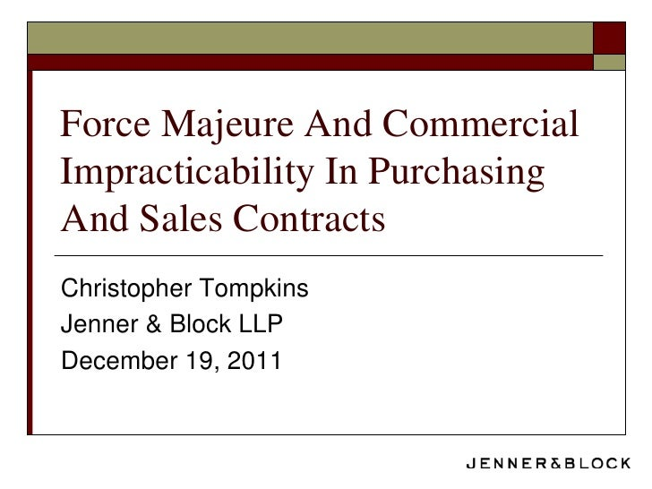 Force Majeure And CommercialImpracticability In PurchasingAnd Sales ContractsChristopher TompkinsJenner & Block LLPDecembe...