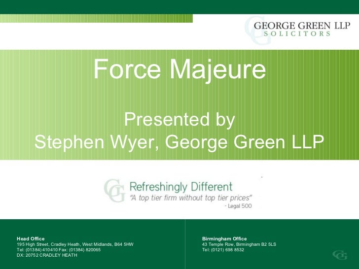 Force Majeure Presented by Stephen Wyer, George Green LLP Head Office 195 High Street, Cradley Heath, West Midlands, B64 5...