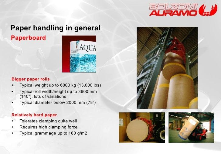<ul><li>Bigger paper rolls </li></ul><ul><li>• Typical weight up to 6000 kg (13,000 lbs) </li></ul><ul><li>•   Typical rol...