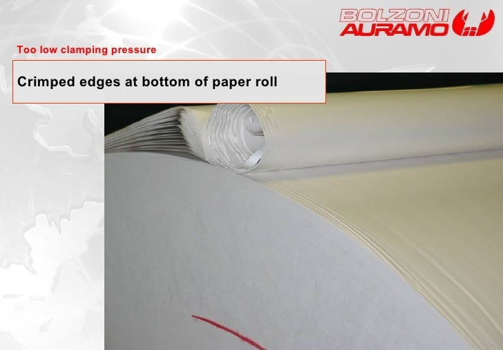 Crimped edges at bottom of paper roll UPM 13.09.2006 Too low clamping pressure
