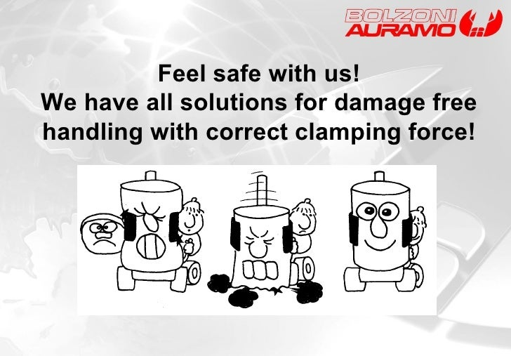 Feel safe with us! We have all solutions for damage free handling with correct clamping force!