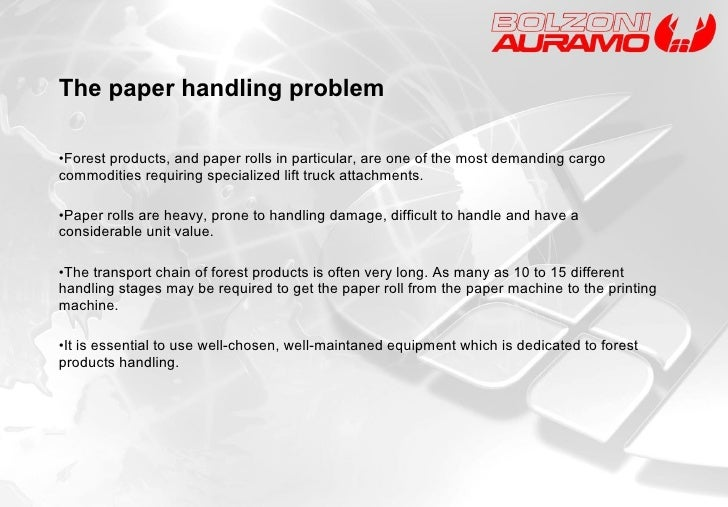 The paper handling problem <ul><li>Forest products, and paper rolls in particular, are one of the most demanding cargo com...