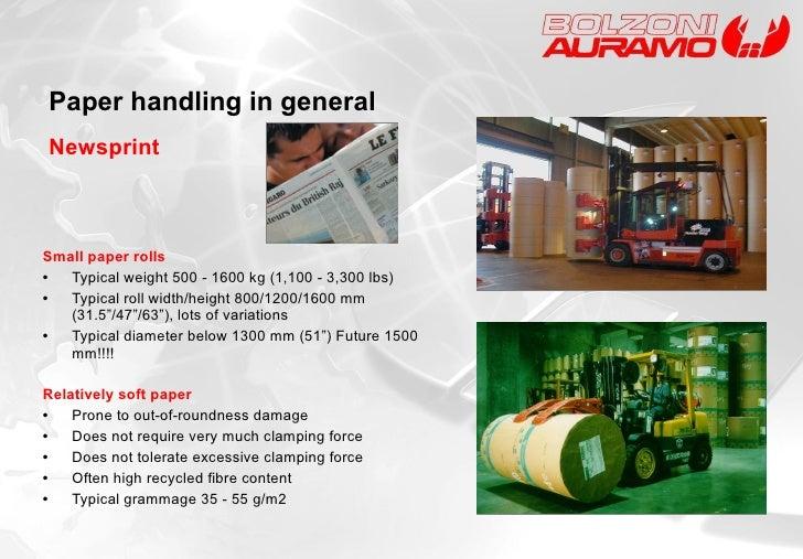 Newsprint <ul><li>Small paper rolls </li></ul><ul><li>• Typical weight 500 - 1600 kg (1,100 - 3,300 lbs) </li></ul><ul><li...